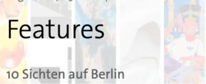 Features - 10 Sichten auf Berlin